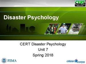 Disaster Psychology CERT Disaster Psychology Unit 7 Spring