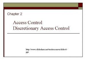Chapter 2 Access Control Discretionary Access Control http