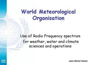 World Meteorological Organisation Use of Radio Frequency spectrum