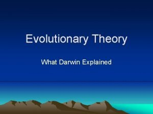 Evolutionary Theory What Darwin Explained What Darwin Explained