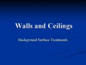 Walls and Ceilings Background Surface Treatments Background Surface