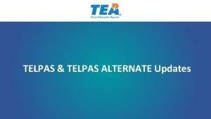 TELPAS TELPAS ALTERNATE Updates TELPAS Updates for 2019