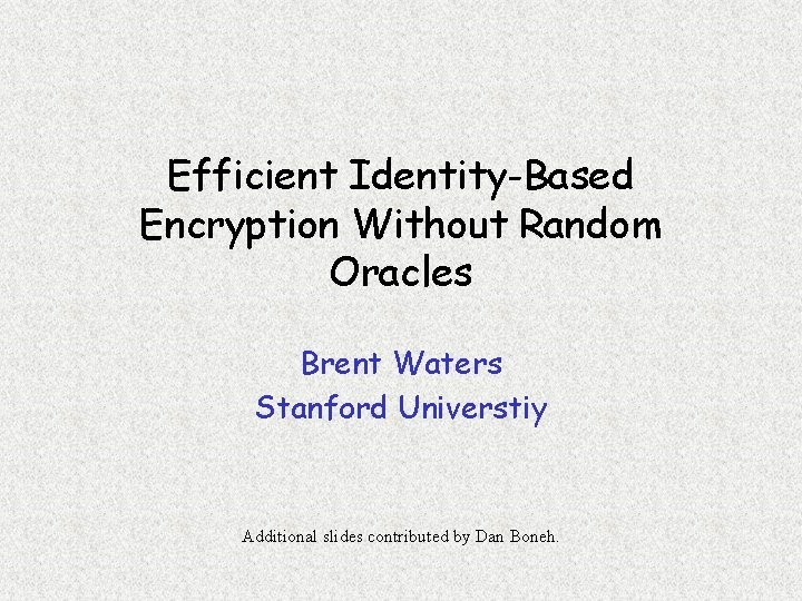 Efficient IdentityBased Encryption Without Random Oracles Brent Waters
