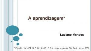 A aprendizagem Luciano Mendes Extrado de MORIN E