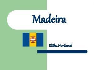 Madeira Elika Novkov Madeira l je portugalsk ostrov