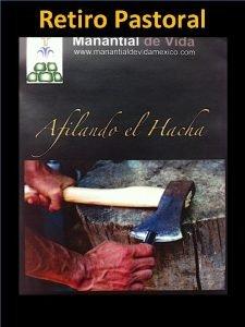 Retiro Pastoral RETIR Retiro Pastoral Afilando el Hacha