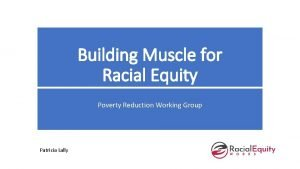 Building Muscle for Racial Equity Poverty Reduction Working