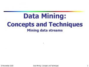 Data Mining Concepts and Techniques Mining data streams