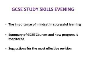 GCSE STUDY SKILLS EVENING The importance of mindset