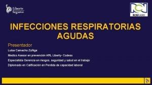 INFECCIONES RESPIRATORIAS AGUDAS Presentador Luisa Camacho Ziga Medico