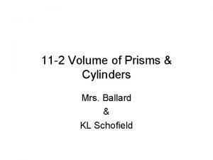 11 2 Volume of Prisms Cylinders Mrs Ballard