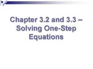 Chapter 3 2 and 3 3 Solving OneStep
