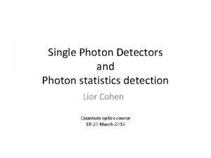 Single Photon Detectors and Photon statistics detection Lior