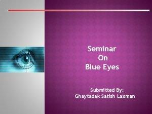 Seminar On Blue Eyes Submitted By Ghaytadak Satish