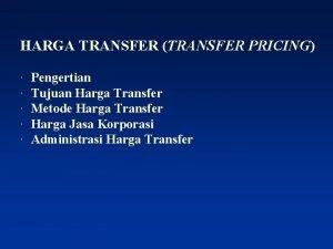 HARGA TRANSFER TRANSFER PRICING Pengertian Tujuan Harga Transfer