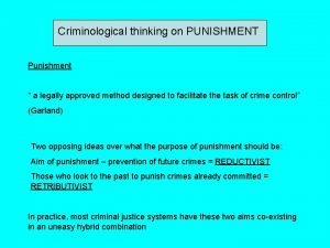 Criminological thinking on PUNISHMENT Punishment a legally approved