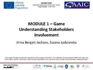 MODULE 1 Game Understanding Stakeholders Involvement Jirina Bergatt