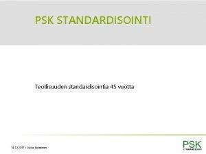 PSK STANDARDISOINTI Teollisuuden standardisointia 45 vuotta 14 12
