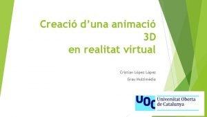 Creaci duna animaci 3 D en realitat virtual
