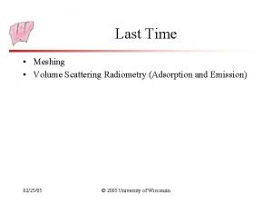 Last Time Meshing Volume Scattering Radiometry Adsorption and