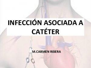 INFECCIN ASOCIADA A CATTER M CARMEN RIBERA OBJETIVOS