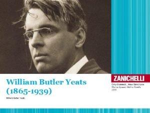 William Butler Yeats 1865 1939 William Butler Yeats