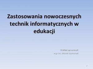 Zastosowania nowoczesnych technik informatycznych w edukacji Wykad opracowa