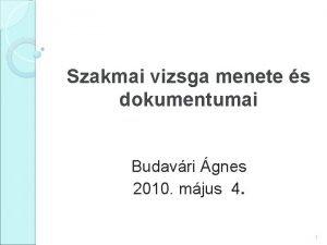 Szakmai vizsga menete s dokumentumai Budavri gnes 2010