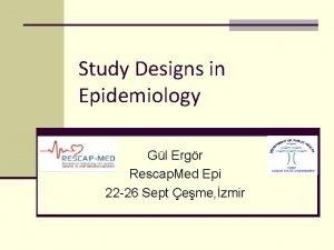 Study Designs in Epidemiology Gl Ergr Rescap Med