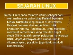 SEJARAH LINUX Kernel Linux pada mulanya ditulis sebagai