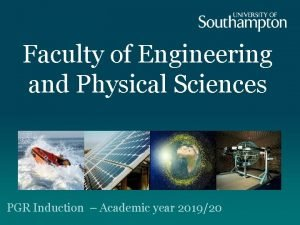 Faculty of Engineering and Physical Sciences PGR Induction