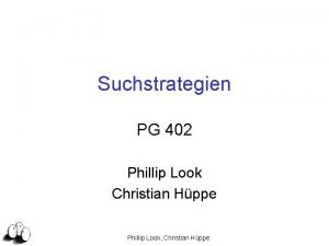 Suchstrategien PG 402 Phillip Look Christian Hppe Phillip