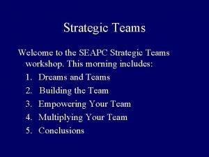 Strategic Teams Welcome to the SEAPC Strategic Teams