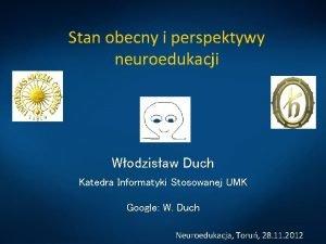 Stan obecny i perspektywy neuroedukacji Wodzisaw Duch Katedra