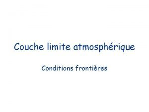 Couche limite atmosphrique Conditions frontires Interfaces Interfaces surface