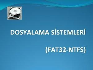 DOSYALAMA SSTEMLER FAT 32 NTFS DOSYA NEDR Dosya