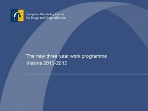 The new three year work programme Visions 2010