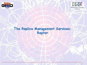 The Replica Management Services Reptor 1 Replica Management