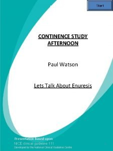Start CONTINENCE STUDY AFTERNOON Paul Watson Issue date