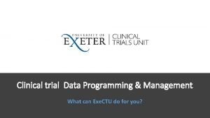 Clinical trial Data Programming Management What can Exe