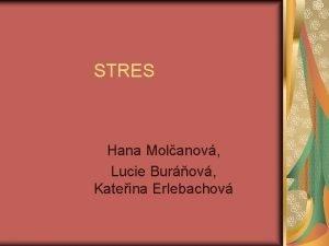 STRES Hana Molanov Lucie Burov Kateina Erlebachov Stres