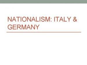 NATIONALISM ITALY GERMANY Austrian Empire Weakens Austrian Empire