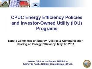 CPUC Energy Efficiency Policies and InvestorOwned Utility IOU