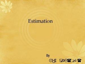 Estimation Point Estimates estimates Confidence Intervals Assumptions about