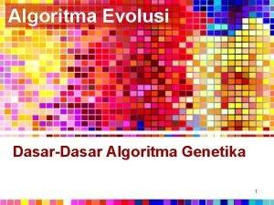 Algoritma Evolusi DasarDasar Algoritma Genetika 1 Pokok Bahasan