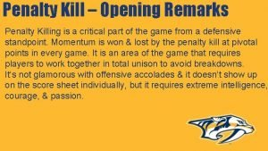 Penalty Kill Opening Remarks Penalty Killing is a