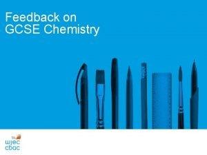 Feedback on GCSE Chemistry GCSE Chemistry Unit 1