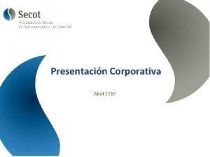 Presentacin Corporativa Abril 2016 Introduccin SECOT es una
