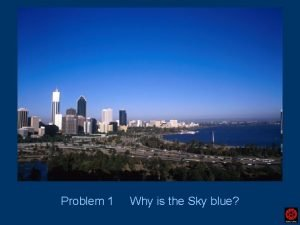 Problem 1 Why is the Sky blue Scattering