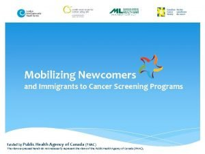 Mobilizing Newcomers and Immigrants to Cancer Screening Programs